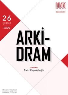26 Şubat Salı günü saat 19:30 da Batu Kepekçioğlu nun gerçekleştireceği  ARKİ-DRAM  başlıklı sunuma bekleriz.